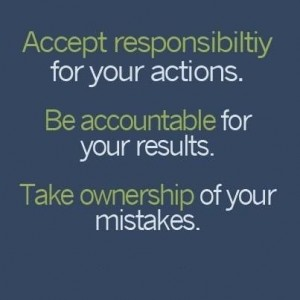 Responsibility Quotes A2. Accept responsibility for your actions. Be accountable for your results. Take ownership of your mistakes.