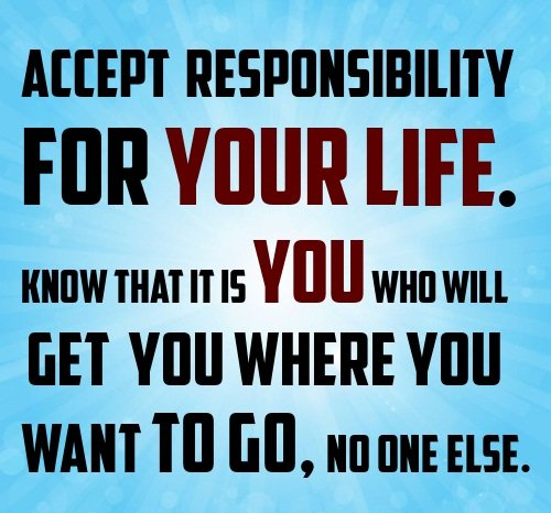 Responsibility Quotes A20. Accept responsibility for your life. Know that it is you, who will get you where you want to go, no one else.