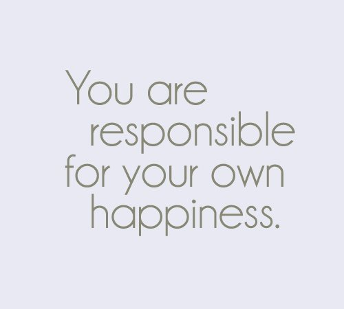 Responsibility Quotes A21. You are responsible for your own happiness.