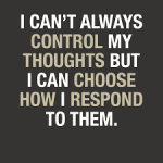 Responsibility Quotes A3. I can't always control my thoughts but I can choose how I respond to them.