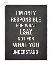 Responsibility Quotes A7. I'm only responsible for what I say not for what you understand.