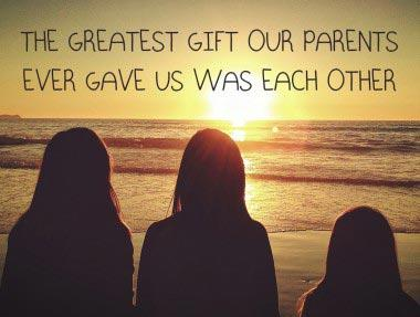 sibling quotes - The greatest gist our parents ever gave us was each other.