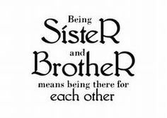 sibling quotes - Being sister and brother means being there for each other.
