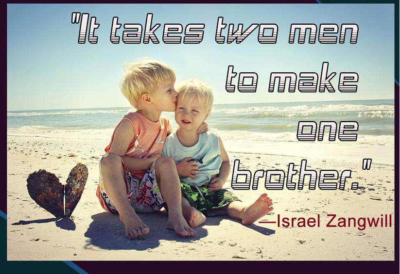 sibling quotes - It takes two men to make one brother.