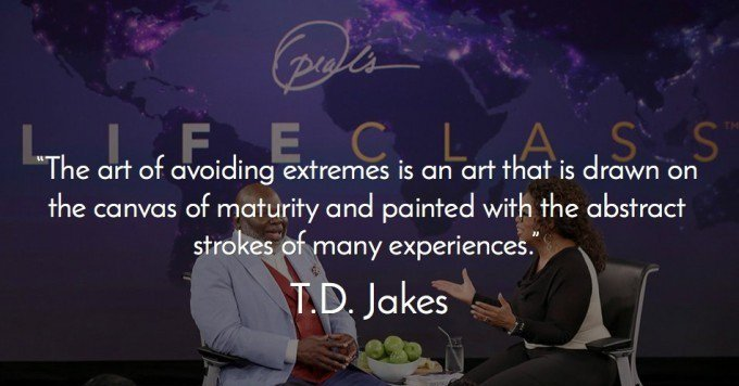 td jakes quotes A14. The art of avoiding extremes is an art that is drawn on the canvas of maturity and painted with the abstract strokes of many experiences.