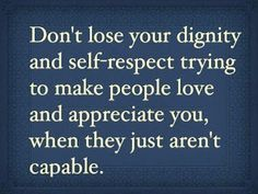 td jakes quotes A2. Don't lose your dignity and self respect trying to make people love and appreciate you, when they just aren't capable.
