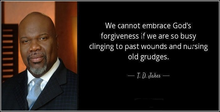 td jakes quotes A21. We cannot embrace god's forgiveness, if we are so busy clinging to past wounds and nursing old grudges.