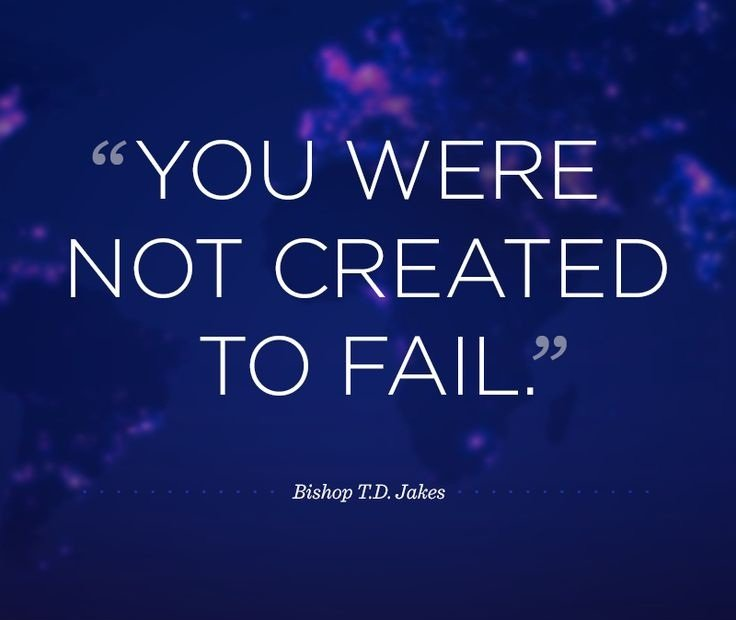 td jakes quotes A25. You were not created to fail.
