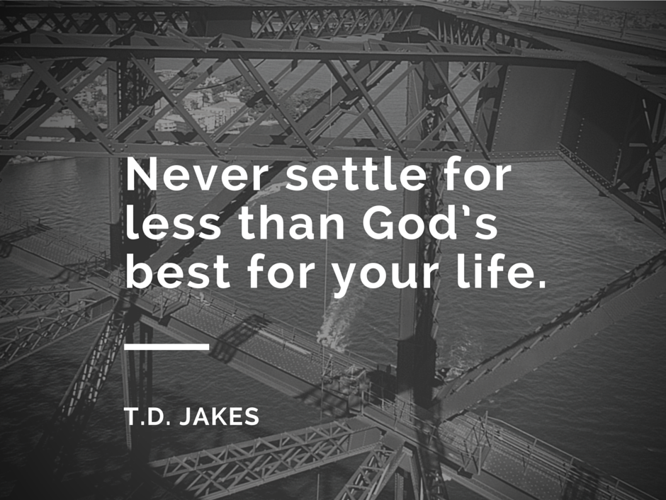 td jakes quotes A9. Never settle for less than god's best for your life.